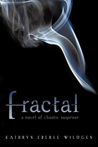 Fractal A Novel of Chaotic Suspense: Kathryn Eberle Wildgen