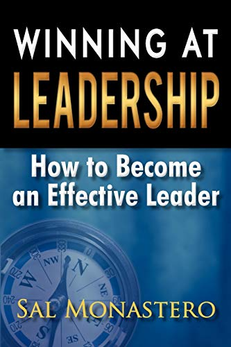 Winning at Leadership: How to Become an Effective Leader: Sal Monastero