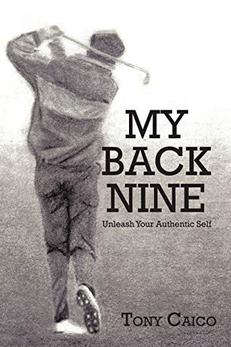 9781450279505: My Back Nine: Unleash Your Authentic Self