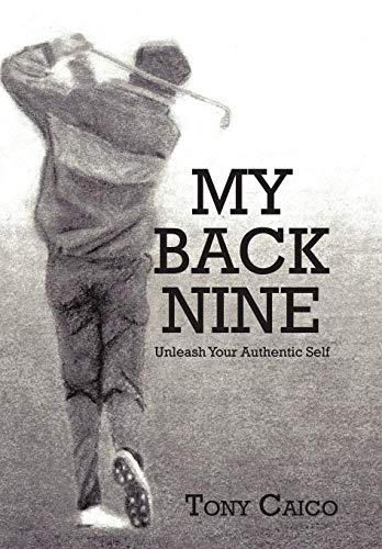9781450279529: My Back Nine: Unleash Your Authentic Self