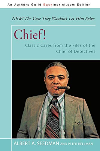 Chief!: Classic Cases from the Files of: Seedman, Albert A.;