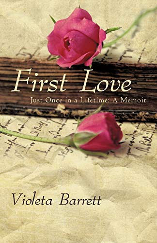 9781450279925: First Love: Just Once in a Lifetime: A Memoir