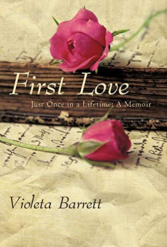 9781450279949: First Love: Just Once in a Lifetime: A Memoir