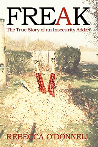 9781450280266: Freak: The True Story of an Insecurity Addict