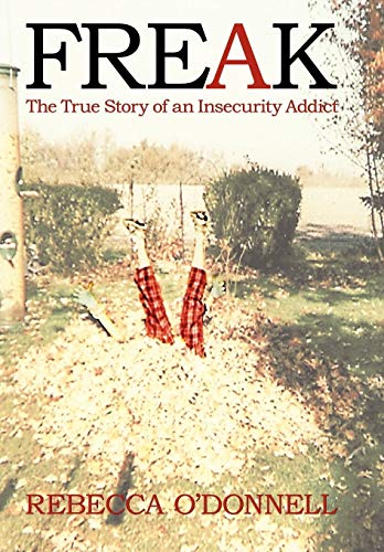 9781450280280: Freak: The True Story of an Insecurity Addict