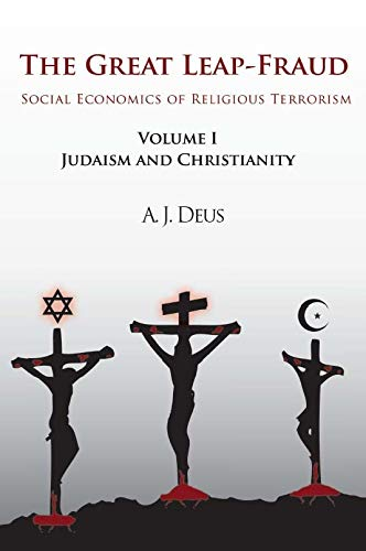 9781450280556: The Great Leap-Fraud: Social Economics of Religious Terrorism, Volume 1, Judaism and Christianity