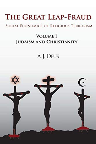 9781450280563: The Great Leap-Fraud: Social Economics of Religious Terrorism, Vol. 1: Judaism and Christianity