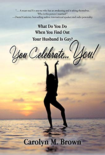 9781450280631: You Celebrate You: What Do You Do When You Find Out Your Husband Is Gay? You ... Celebrate You!