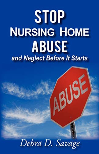 Stop Nursing Home Abuse and Neglect Before It Starts: Debra D. Savage