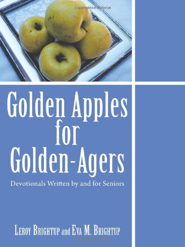 Golden Apples for Golden-Agers: Devotionals Written by: Brightup, Leroy, Brightup,
