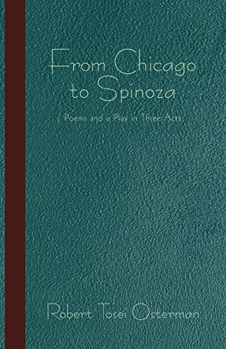 9781450282307: From Chicago to Spinoza: Poems and a Play in Three Acts