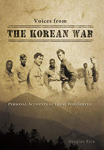 Voices from the Korean War: Personal Accounts of Those Who Served: Douglas Rice