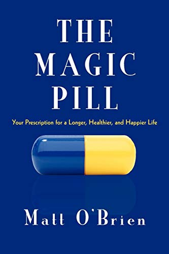 The Magic Pill: Your Prescription for a Longer, Healthier, and Happier Life: Matt O'Brien