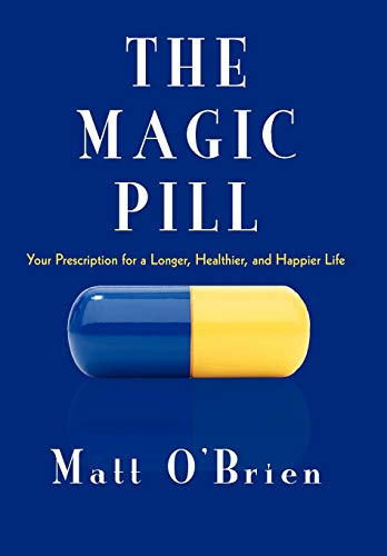 9781450282826: The Magic Pill: Your Prescription for a Longer, Healthier, and Happier Life