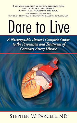 Dare to Live: A Naturopathic Doctor's Complete Guide to the Prevention and Treatment of ...
