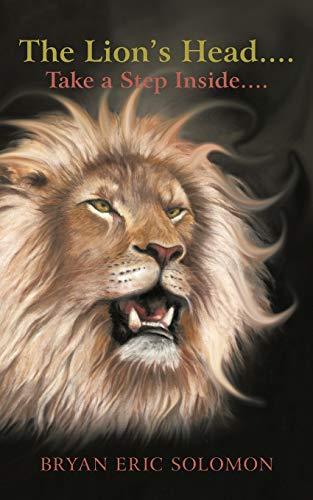 The Lion's Head . . . Take a Step Inside . . .: Bryan Eric Solomon