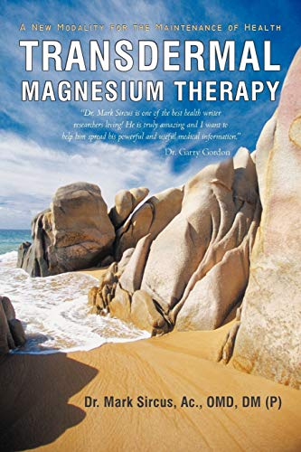 Transdermal Magnesium Therapy: A New Modality for the Maintenance of Health (9781450283540) by Mark Sircus