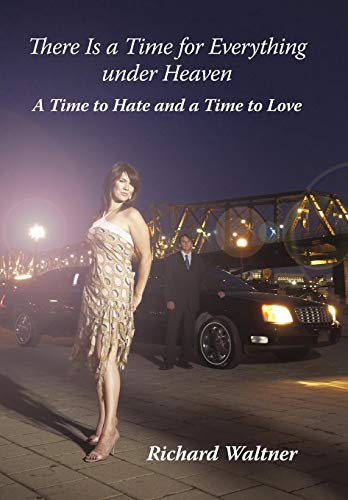 9781450284165: There Is a Time for Everything Under Heaven: A Time to Hate and a Time to Love