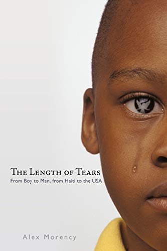 The Length of Tears: From Boy to Man, from Haiti to the USA: Alex Morency