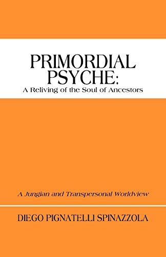 9781450284561: Primordial Psyche: A Reliving of the Soul of Ancestors: A Jungian and Transpersonal Worldview