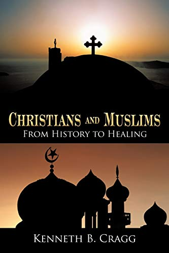 Christians and Muslims: From History to Healing