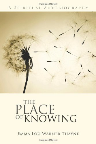 The Place of Knowing: A Spiritual Autobiography: Thayne, Emma Lou Warner