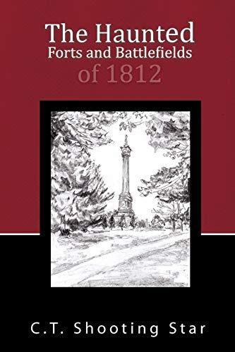 The Haunted Forts and Battlefields of 1812: C. T. Shooting Star