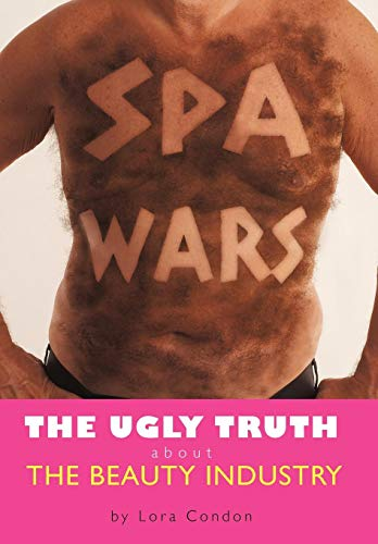 Spa Wars: The Ugly Truth about the Beauty Industry: Lora Condon