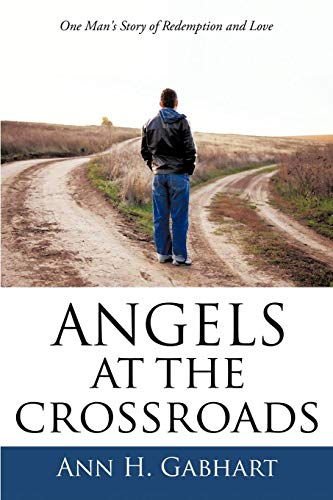 9781450286343: Angels at the Crossroads: One Man's Journey to Redemption and Love