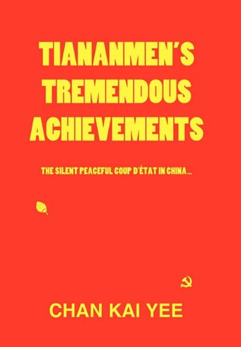 9781450286657: Tiananmen's Tremendous Achievements: The Silent, Peaceful Coup D'état in China