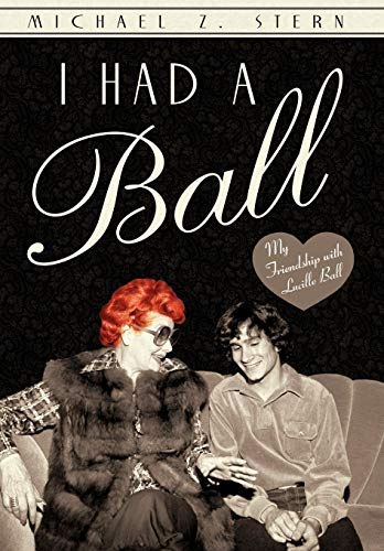 9781450287302: I Had a Ball: My Friendship with Lucille Ball