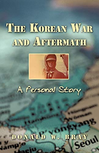 The Korean War and Aftermath: A Personal: Donald W Bray