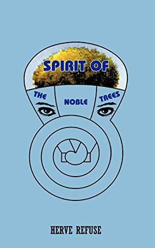 SPIRIT OF THE NOBLE TREES: HERVE REFUSE