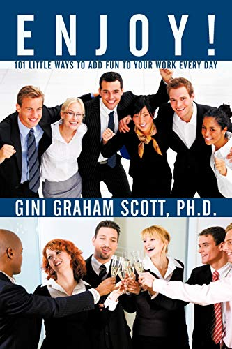 Enjoy!: 101 Little Ways to Add FUN to Your WORK Every Day: Scott Ph.D., Gini Graham