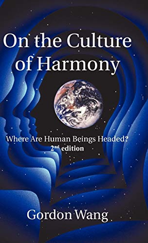 On the Culture of Harmony: Where Are Human Beings Headed?: Wang, Gordon