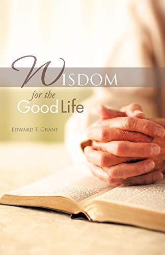 9781450293099: Wisdom For The Good Life