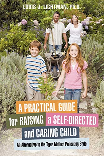 9781450293617: A Practical Guide for Raising a Self-Directed and Caring Child: An Alternative to the Tiger Mother Parenting Style