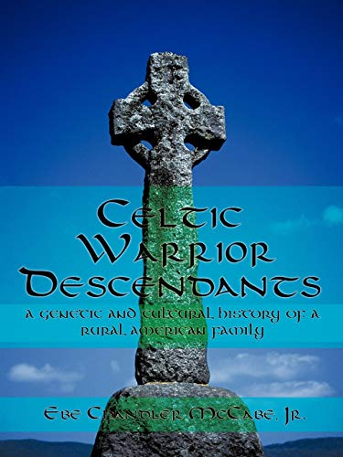 9781450293648: Celtic Warrior Descendants: A Genetic and Cultural History of a Rural American Family