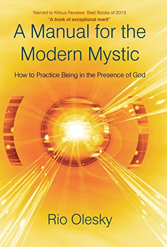 A Manual for the Modern Mystic: How to Practice Being in the Presence of God: Rio Olesky