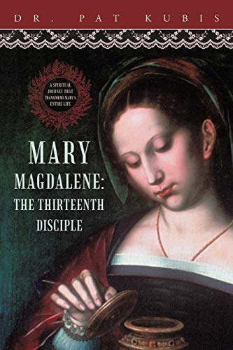 Mary Magdalene, the Thirteenth Disciple: A Spiritual Journey That Transforms Mary's Entire ...
