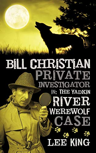 Bill Christian Private Investigator in: The Yadkin River Werewolf Case.: Lee King