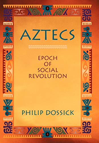 Aztecs: Epoch of Social Revolution: Philip Dossick
