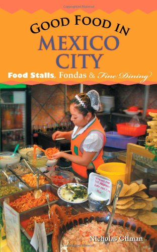 9781450298360: Good Food in Mexico City: Food Stalls, Fondas and Fine Dining