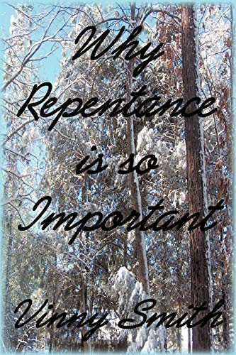 Why Repentance is so Important: Vinny Smith
