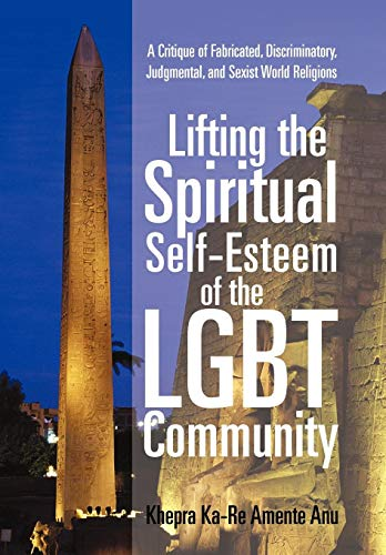 9781450299350: Lifting the Spiritual Self-Esteem of the Lgbt Community: A Critique of Fabricated, Discriminatory, Judgmental, and Sexist World Religions