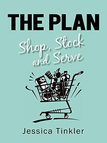 The Plan. Shop, Stock and Serve.: Jessica Tinkler