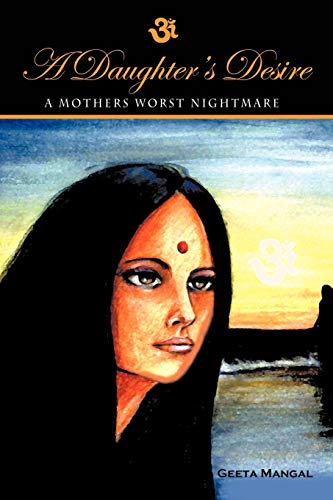 9781450299657: A Daughter's Desire, A Mother's Worst Nightmare: A Mother's Worst Nightmare