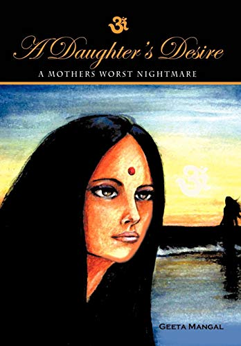 9781450299671: A Daughter's Desire, a Mother's Worst Nightmare