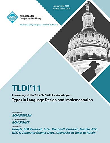 Tldi11 Proceedings of the 7th ACM Sigplan Workshop on Types in Language in Design and ...