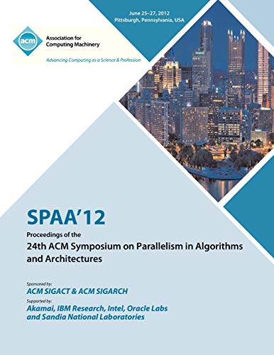 9781450312134: SPAA 12 Proceedings of the 24th ACM Symposium on Parallelism in Algorithms and Architectures